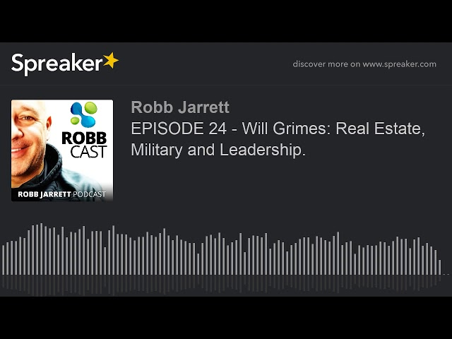 EPISODE 24 - Will Grimes: Real Estate, Military and Leadership.