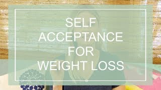 Why Self Acceptance is Essential for Weight Loss (+ A Tool To Help)