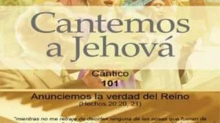 """Cántico 101: Anunciemos la verdad del Reino (Hechos 20:20, 21). Karaoke, """"Cantemos a   Jehová"""""""
