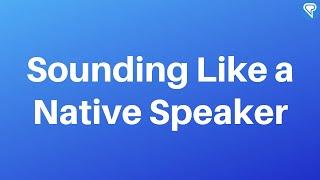 Language Learning: Sounding Like a Native