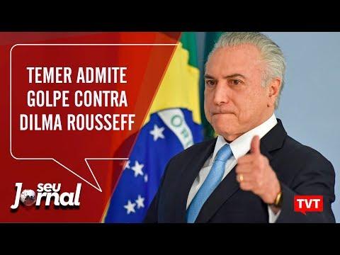 Temer admite golpe contra ex-presidenta Dilma Rousseff