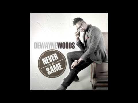 Dewayne Woods - Never Be The Same