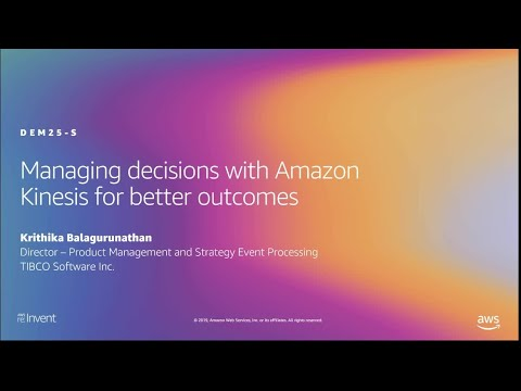 AWS re:Invent 2019: Managing decisions with Amazon Kinesis for better outcomes (DEM25-S)