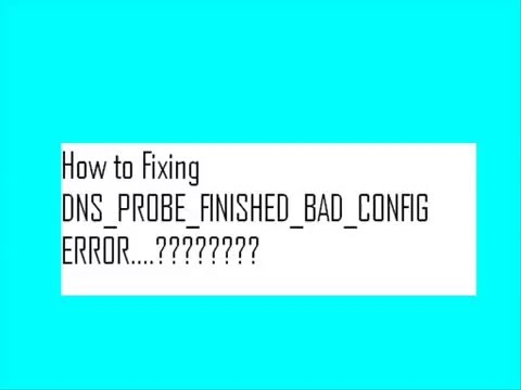 Fixing DNS PROBE FINISHED BAD CONFIG Error