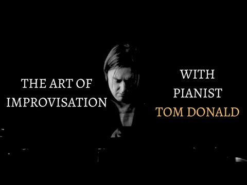 The Art of Improvisation with Pianist Tom Donald: Music Documentary (Full version)