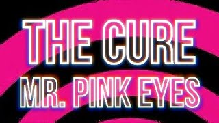 The Cure - Mr. Pink Eyes - Subtitulada (Español / Inglés)