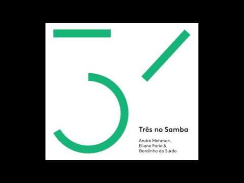 Três no Samba  Eliane Faria André Mehmari e Gordinho do Surdo  Álbum Completo  Selo Sesc
