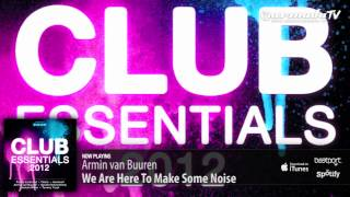 Armin van Buuren - We Are Here To Make Some Noise (From: Club Essentials 2012)