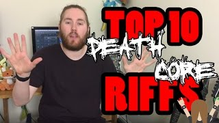 My top 10 Deathcore Riffs!! 6000+ subscribers edition!