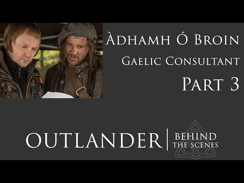 OutlanderBTS Original: Part 3 of my Interview with Gaelic Consultant, Àdhamh Ó Broin