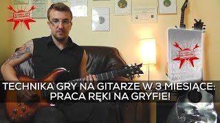 """Praca ręki na gryfie od podstaw! Kurs """"Technika Gry Na Gitarze w 3 Miesiące"""" e-gitarzystaTV"""