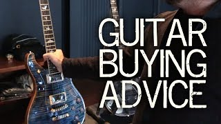 advice for buying a new guitar
