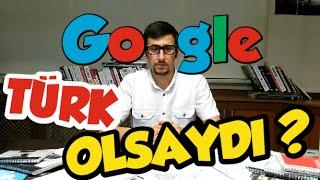 Google Türk Olsaydı Böyle Olurdu :)