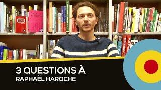 Dialogues, 3 questions à Raphaël Haroche