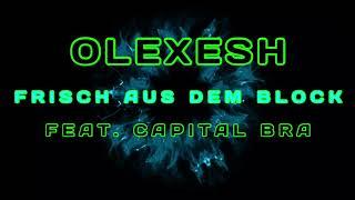OLEXESH - FRISCH AUS DEM BLOCK FEAT. CAPITAL BRA