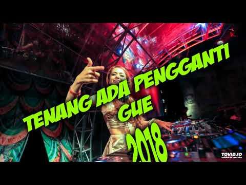 DJ TENANG ADA PENGGANTI GUE 2018 REMIX