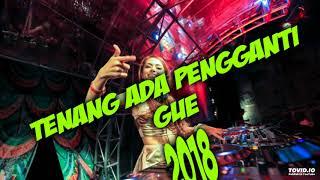 Download Mp3 Dj Tenang Ada Pengganti Gue 2018 Remix