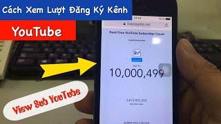 Cách xem lượt đăng ký kênh YouTube nhanh nhất có thể dùng để live stream lượt đăng ký kênh