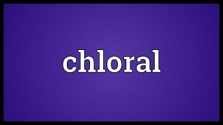 Chloral Meaning