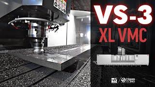 The Haas VS-3 XL VMC - Haas Automation, Inc.