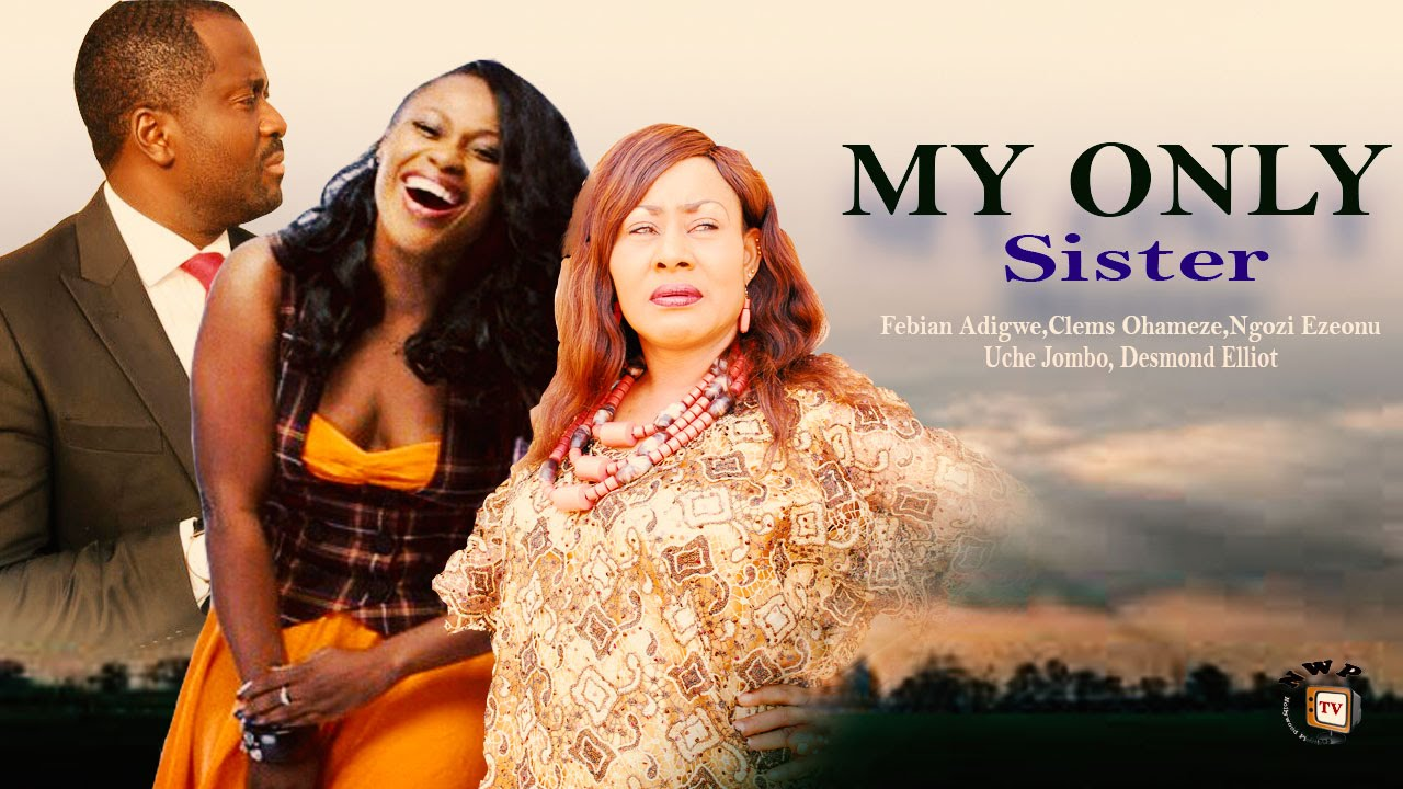 Download My Only Sister   - Nigerian Nollywood  Movie