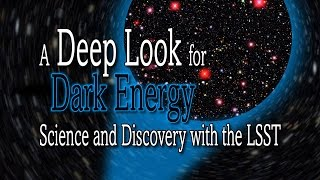 Science of SLAC | A Deep Look for Dark Energy: Science and Discovery with the LSST