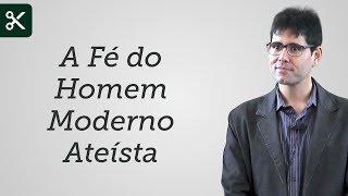 """""""A Fé do Homem Moderno Ateísta"""" - Filipe Fontes"""