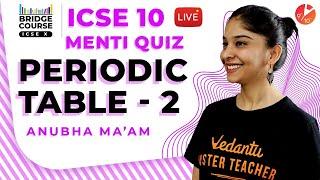 Periodic Table L2  Chemistry Bridge Course - ICSE Class 10 Chemistry Menti Quiz  Vedantu