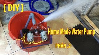 CHẾ Máy Rửa Xe Tại Nhà--Home Made Water Pump-Mạnh Không Ngờ [phần 2]