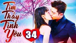 Tìm Thấy Tình Yêu - Tập 34   Phim Bộ Trung Quốc Lồng Tiếng Mới Nhất 2019 - Phim Tình Cảm Hay Nhất