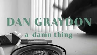 A Damn Thing (visual) - Dan Graydon