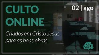 Criados em Cristo Jesus, para as boas Obras - Pr. Lucas Parreira - 02/08/2020