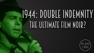 1944: Double Indemnity - The Definitive Film Noir?