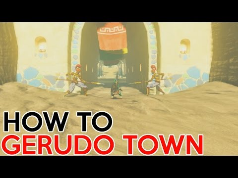 How to get into Gerudo Town - Legend of Zelda Breath Of The Wild