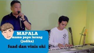 mama papa larang (judika) cover by fuad & vinis oki cover