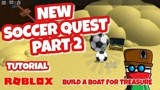 Part 2 - NEW Soccer Quest Tutorial - Get 10 Soccer Balls - Roblox - Build a Boat for Treasure