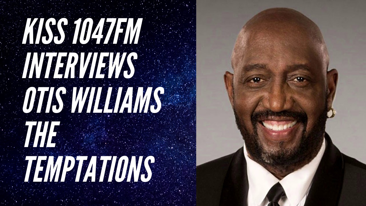 KISS 1047 PRESENTS INTERVIEW WITH OTIS WILLIAMS OF THE TEMPTATIONS
