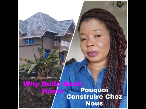 Why The African Diaspora Build Houses Back Home - Pourquoi L