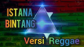 Download Lagu ISTANA BINTANG| Versi - Reggae mp3