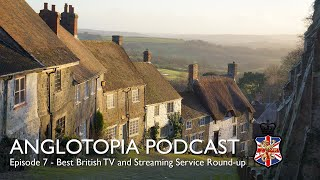 Anglotopia Podcast: Episode 7 - Talking British TV - Our Favorite Shows and How to Watch British TV