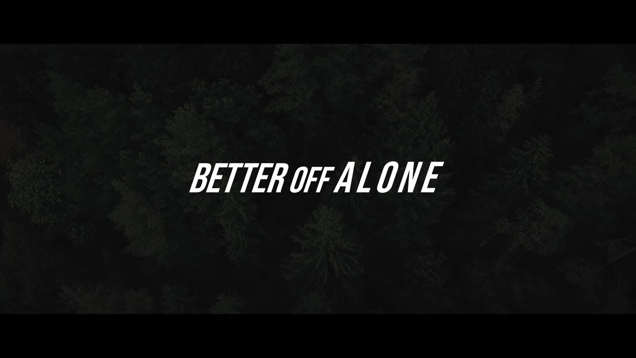 UNF - Better Off Alone (Official video release)