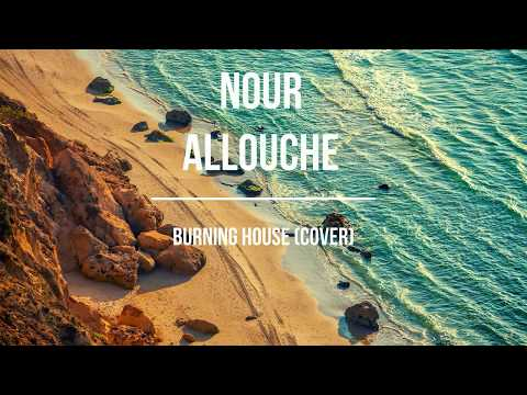 Burning House-Nour Allouche (audio cover)