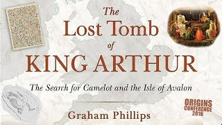 Graham Phillips | The Lost Tomb of King Arthur | FULL LECTURE | Origins Conference 2016