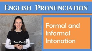 Formal and Informal Intonation: English Pronunciation with JenniferESL