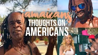 WHAT JAMAICANS THINK ABOUT AMERICANS