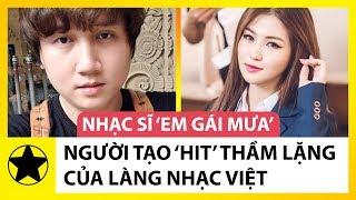 Nhạc Sĩ 'Em Gái Mưa': Người Tạo Hit Thầm Lặng Của Làng Nhạc Việt thumbnail