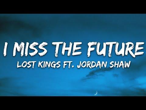 Lost Kings - I Miss The Future Ft Jordan Shaw