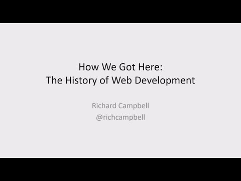 How We Got Here - The History Of Web Development - Richard Campbell