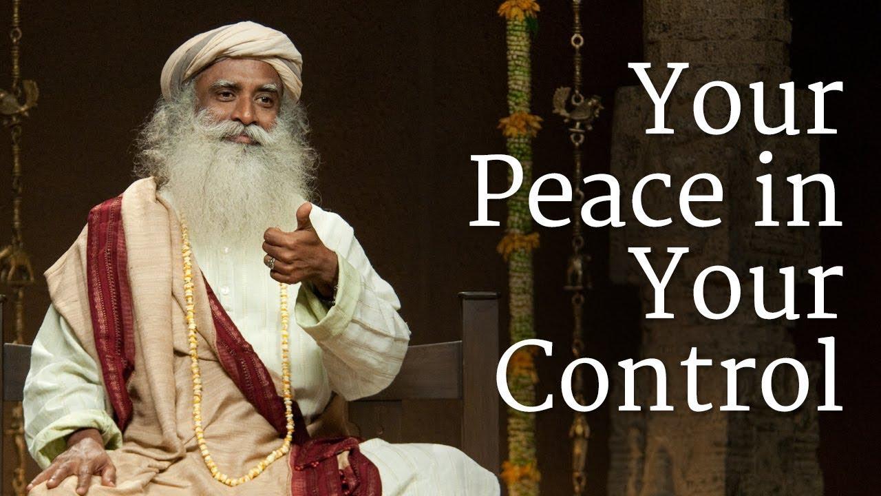 Your Peace in Your Control | Sadhguru Jaggi Vasudev | Spiritual Life