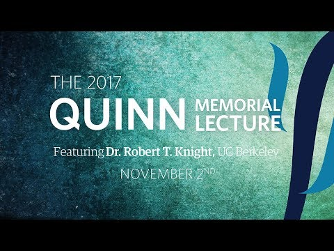 2017 Quinn Memorial Lecture with Dr Robert T Knight
